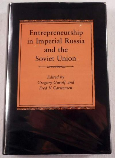 Entrepreneurship in Imperial Russia and the Soviet Union, Gregory Guroff and Fred V. Carstensen, Editors