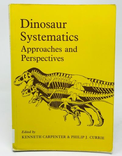 Dinosaur Systematics: Approaches and Perspectives, Carpenter, Kenneth & Philip Currie