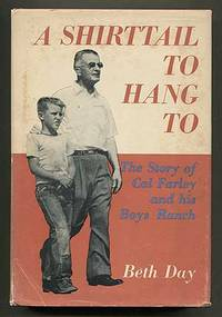 A Shirttail To Hang To: The Story of Cal Farley and His Boys Ranch Beth Hoover, J. Edgar (Preface) Day
