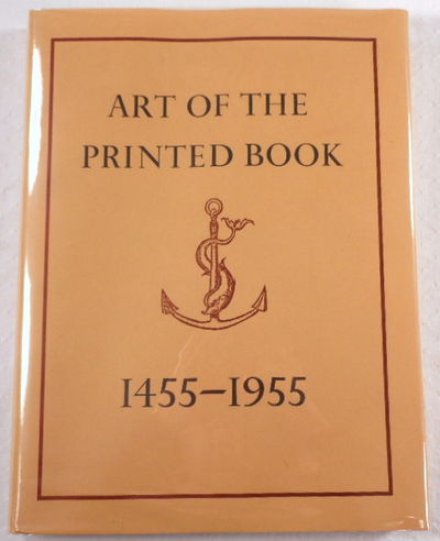 Art of the Printed Book, 1455-1955: Masterpieces of Typography Through Five Centuries from the Collections of the Pierpont Morgan Library, New York ; With an Essay by Joseph Blumenthal, Blumenthal, Joseph