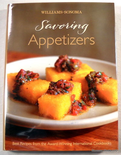 Williams-Sonoma Savoring Appetizers : Best Recipes from the Award-Winning International Cookbooks, Edited By Chuck Williams