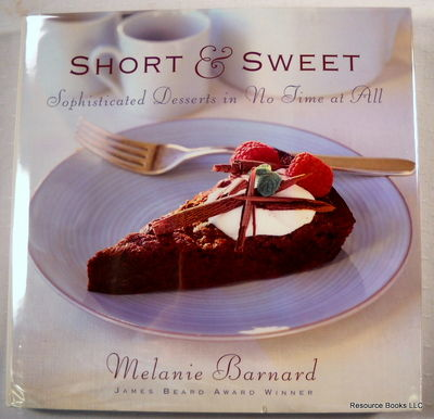 Short & Sweet: Sophisticated Desserts in No Time at All, Barnard, Melanie