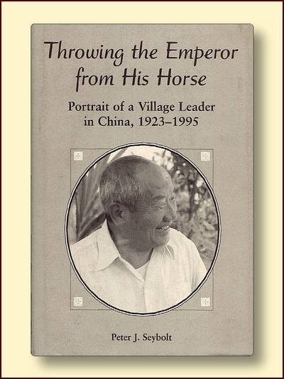 Throwing The Emperor From His Horse: Portrait Of A Village Leader In China, 1923-1995, Seybolt, Peter J