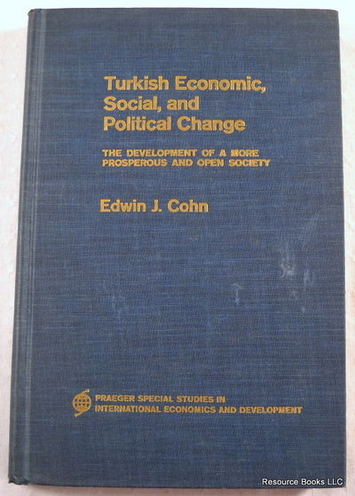 Turkish Economic, Social, and Political Change: The Development of a More Prosperous and Open Society, Cohn, Edwin J.