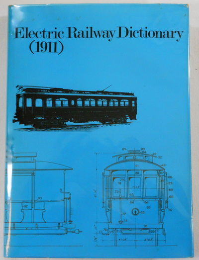 Electric Railway Dictionary [1911]. Definitions and Illustrations of the Parts and Equipment of Electric Railway Cars and Trucks, Hitt, Rodney