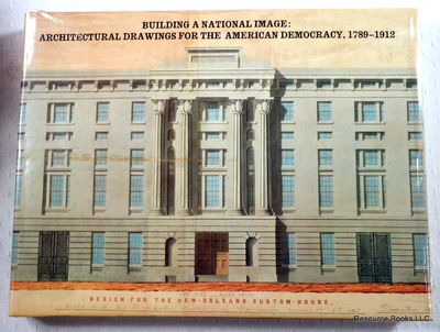 Building a National Image: Architectural Drawings for the American Democracy, 1789-1912, Lowry, Bates