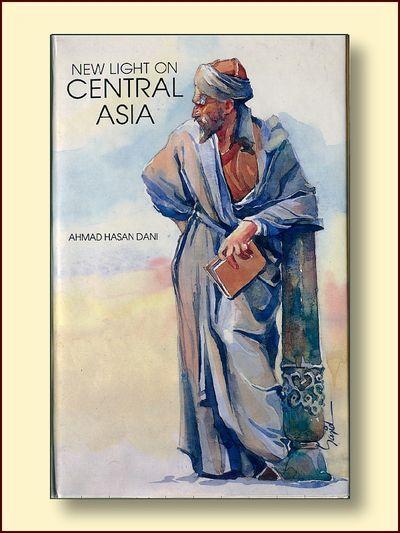 New Light on Central Asia, Dani, Ahmad Hasan