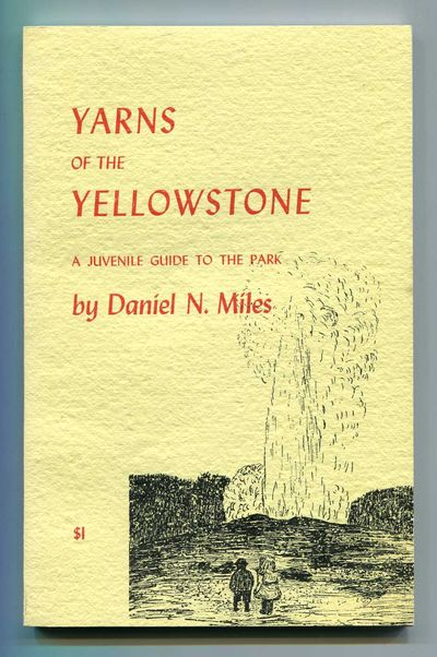 Yarns of the Yellowstone: A Juveline Guide to the Park, Miles, Daniel N.