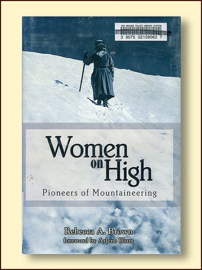 Women on High Pioneers of Mountaineering, Brown, Rebecca A.