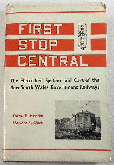 First Stop Central. The Electrified System and Cars of the New South Wales [Australia] Government Railways, David R. Keenan and Howard R. Clark