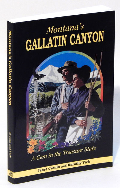 Montana'a Gallatin Canyon: A Gem in the Treasure State, Cronin, Janet and Dorothy Vick