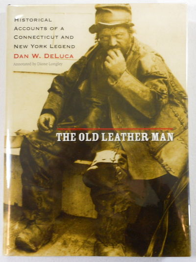The Old Leather Man: Historical Accounts of a Connecticut and New York Legend, Dan W. DeLuca [editor]. Annotated By Dionne Longley