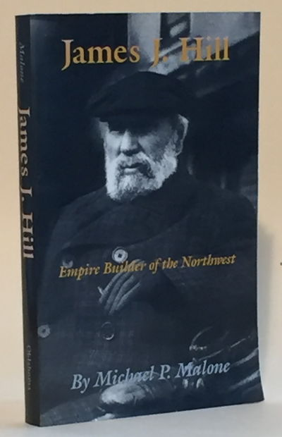 James J. Hill: Empire Builder of the Northwest, Malone, Michael P.