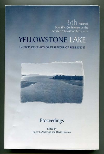 Yellowstone Lake, Hotbed of Chaos or Reservoir of Resilience?: 6th Biennial Scientific Conference on the Greater Yellowstone Ecosystem, Anderson, Roger J. and David Harmon (eds.)