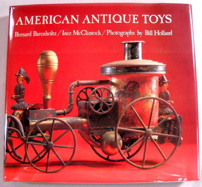 American Antique Toys, 1830-1900, Barenholtz, Bernard;Frankel, Lory;McClintock, Inez Bertail