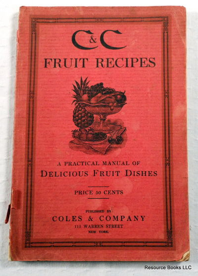 C & C Fruit Recipes: A Practical Manual of Delicious Fruit Dishes, Coles & Company