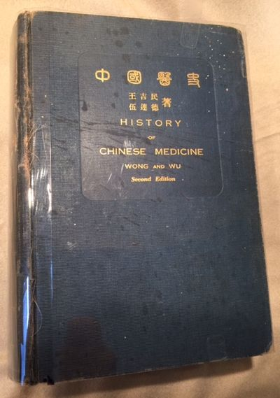 History of Chinese Medicine Being a Chronicle of Medical Happenings in China from Ancient Times to the Present Period, K. Chimen Wong & Wu Lien-teh