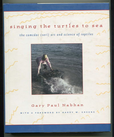 Singing the Turtles to Sea The Comcaac (Seri) Art and Science of Reptiles, Nabhan, Gary Paul