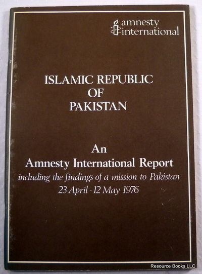 Islamic Republic of Pakistan: An Amnesty International Report Including the Findings of a Mission to Pakistan, 23 April-12 May 1976, Amnesty International