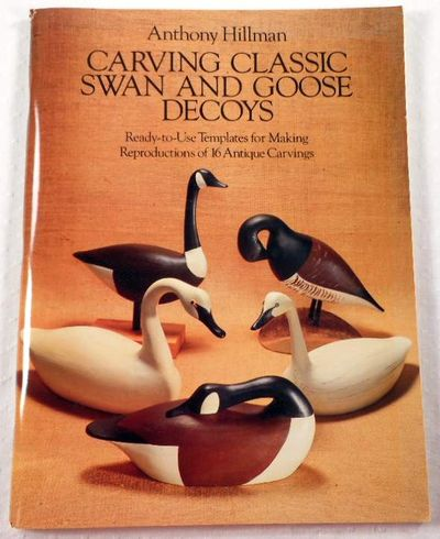 Carving Classic Swan and Goose Decoys: Ready-to-Use Templates for Making Reproductions of 16 Antique Carvings, Hillman, Anthony