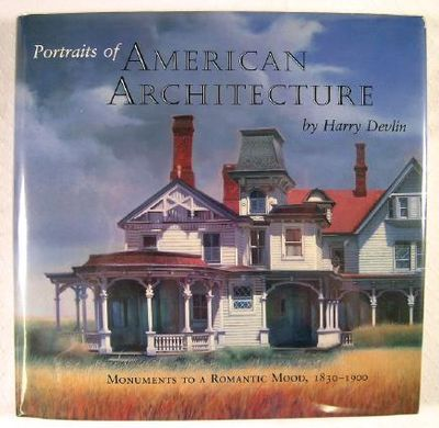 Portraits of American Architecture: Monuments to a Romantic Mood, 1830-1900, Devlin, Harry
