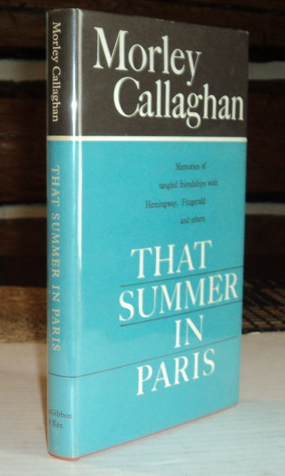 THAT SUMMER IN PARIS: Memories of tangled friendships with Hemingway, Fitzgerald and others, (Hemingway, Ernest; Fitzgerald, F. Scott). Callaghan, Morley