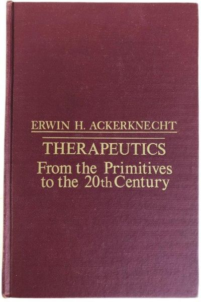 Therapeutics; From the Primitives to the 20TH Century; with an Appendix: History of Dietetics., ACKERKNECHT, Erwin Heinz (1906-1988).