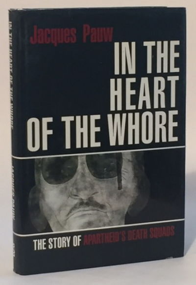 In the Heart of the Whore: The Story of Apartheid's Death Squads, Pauw, Jacques