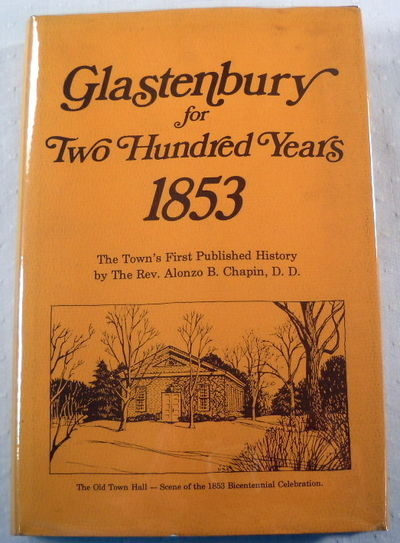 Glastenbury for Two Hundred Years, Chapin, Alonzo B.  Changes and Additions By Goslee, Whittles, Hale