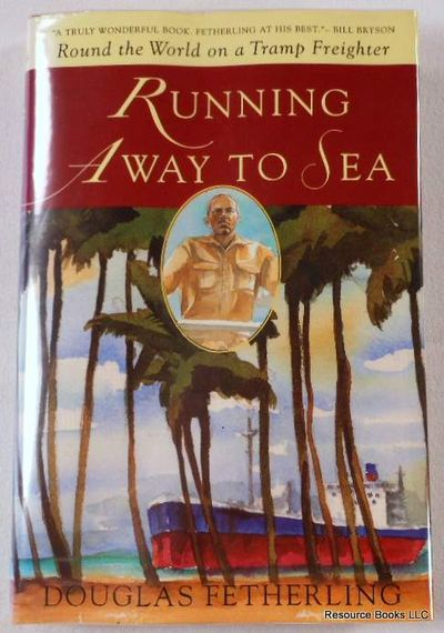 Running Away to Sea: Round the World on a Tramp Freighter, Fetherling, Douglas