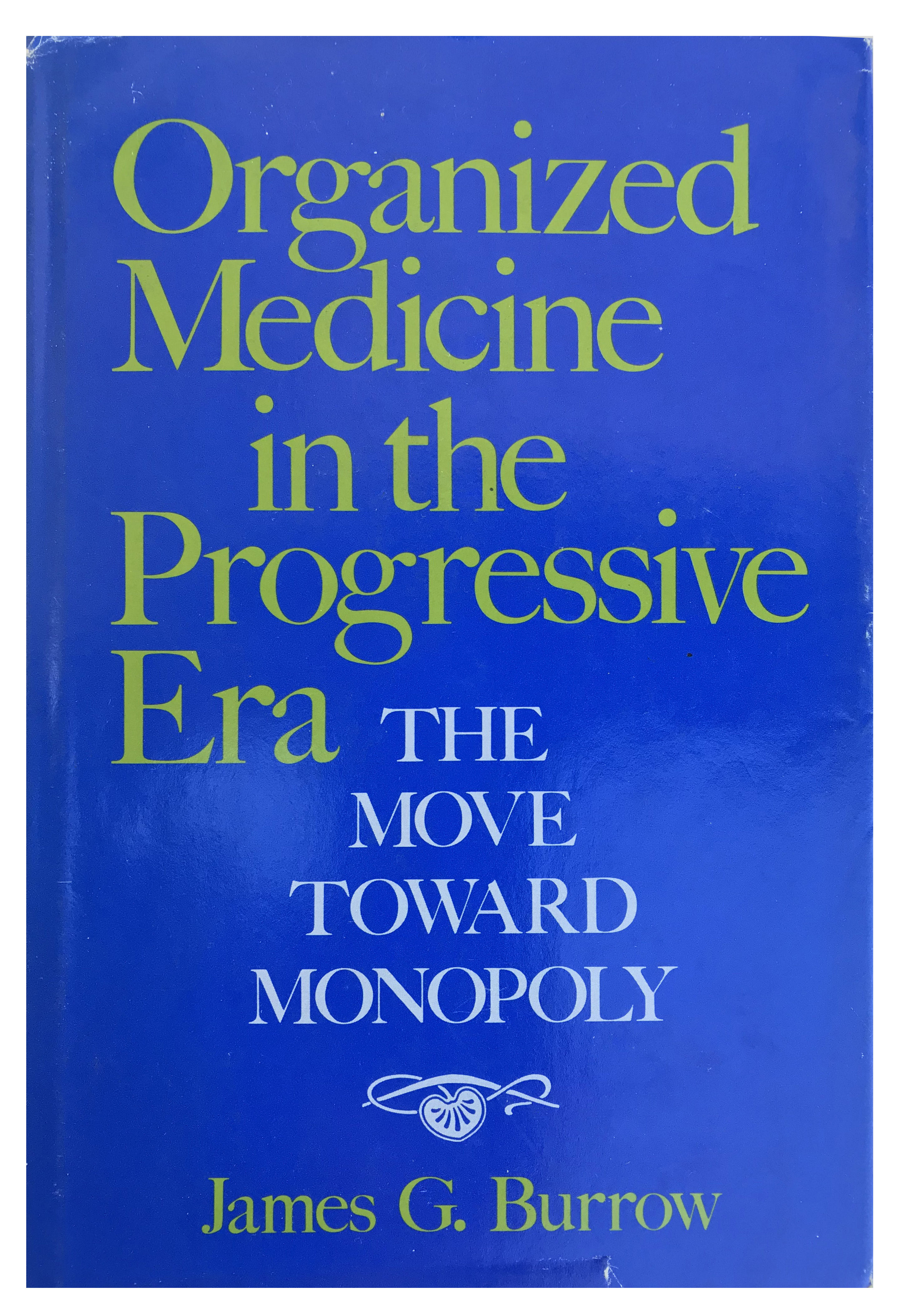 Image for Organized Medicine in the Progressive Era; The Move Toward Monopoly.