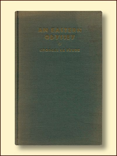 An Eastern Odyssey The Third Expedition of Haardt and Audouin-Dubreuil, Le Fevre, Georges