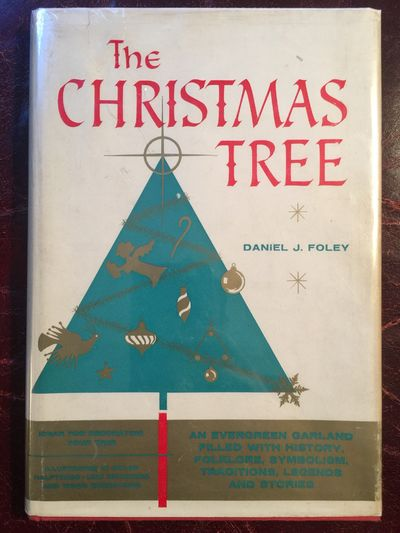 The Christmas Tree An Evergreen Garland Filled with History Folklore, Symbolism, Traditions, legends, And Stories, Daniel J.Foley