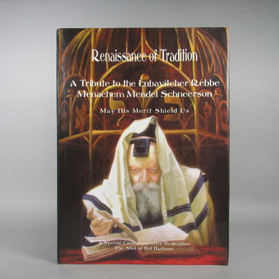 Image for Renaissance of Tradition. A Tribute to the Lubavitcher Rebbe Menachem  Mendel Schneerson. A Special Commemorative Dedication. The Shul of Bal  Harbour.