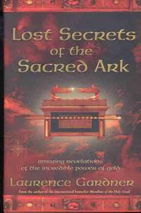 Lost Secrets of the Sacred Ark: Amazing Revelations of the Incredible Power of Gold, Gardner, Laurence