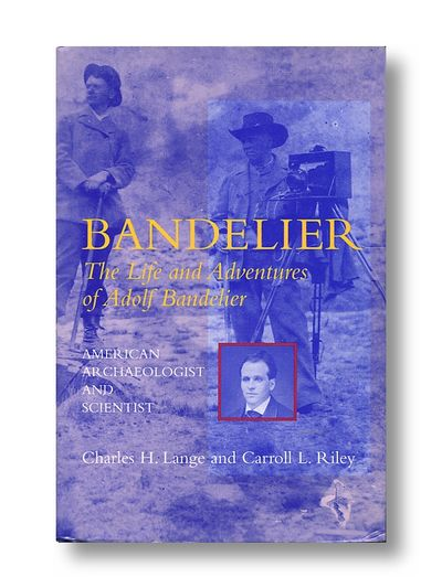 Bandelier:The Life and Adventures of Adolph F. Bandelier, American Archaeologist and Scientist, Lange, Charles H.; Riley, Carroll L.