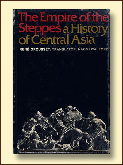 The Empire of the Steppes A History of Central Asia, Grousset, Rene; Walford, Naomi (trans)