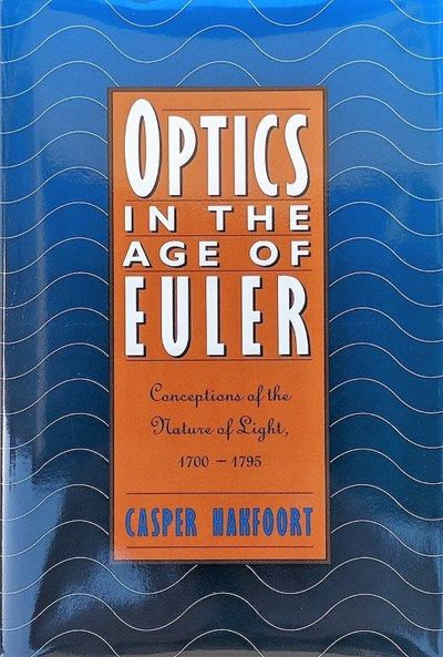 Optics in the Age of Euler; Conceptions of the Nature of Light, 1700-1795.