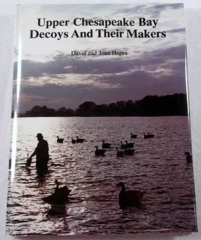 Upper Chesapeake Bay Decoys and Their Makers, Hagan, David; Hagan, Joan