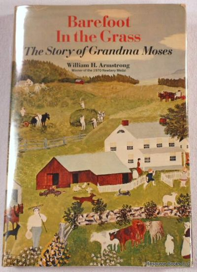 Barefoot in the Grass: The Story of Grandma Moses, Armstrong, William H.