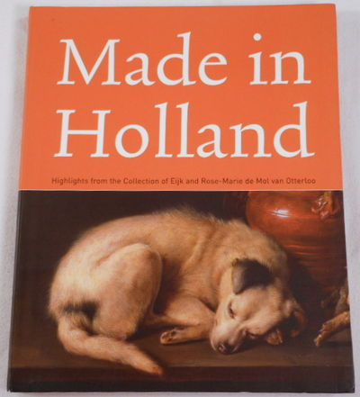 Made in Holland: Highlights from the Collection of Eijk and Rose-Marie de Mol van Otterloo
