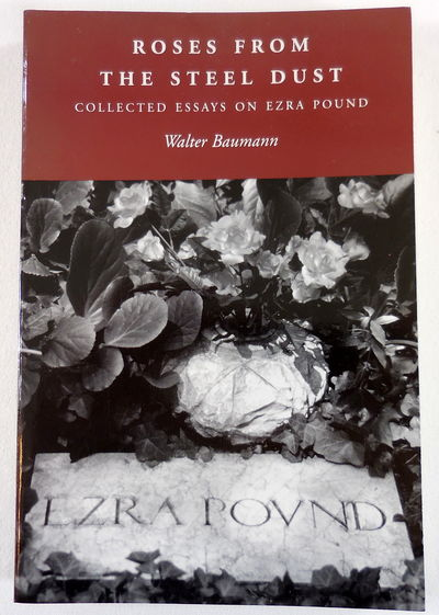 Image for Roses from the Steel Dust: Collected Essays on Ezra Pound (Ezra Pound Scholarship Series)