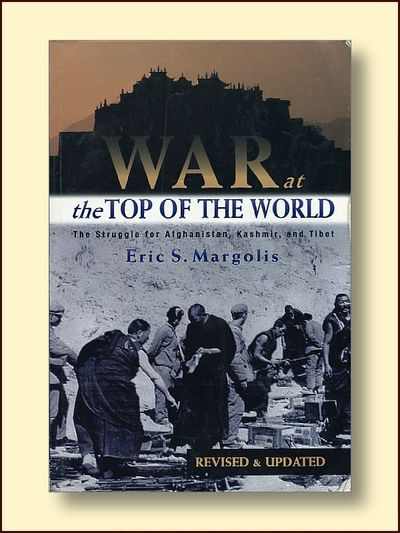War At the Top of the World the Struggle for Afganistan, Kashmir and Tibet Revised and Updated., Margolis, Eric S.