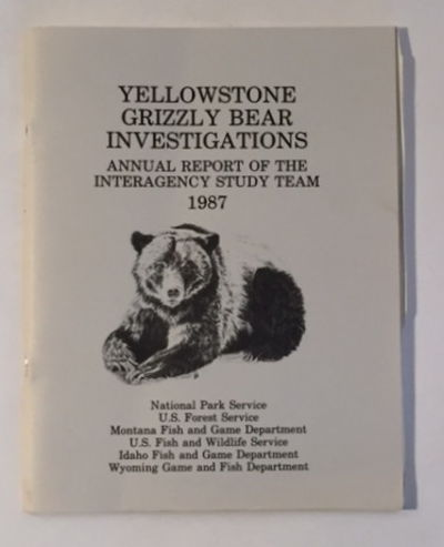 Yellowstone Grizzly Bear Investigations: Report of the Interagency Study Team 1987, Knight, Richard, Bonnie Blanchard and David Mattson