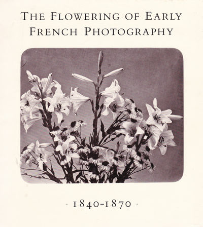 THE FLOWERING OF EARLY FRENCH PHOTOGRAPHY 1840-1870., (Braun, Adolph; Le Gray, Gustave; et al). Janis, Eugenia Parry.