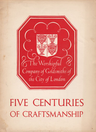 FIVE CENTURIES OF CRAFTSMANSHIP. (Cover title)., The Worshipful Company of Goldsmiths of the City of London.
