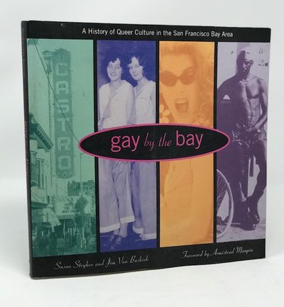 Gay by the Bay: A History of Queer Culture in the San Francisco Bay Area, Susan Stryker; Jim Van Buskirk