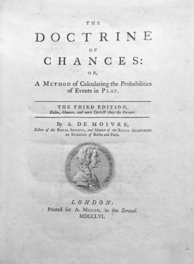 The Doctrine of Chances: Or, a Method of Calculating Probabilities of Events in Play. The third edition, Fuller, Clearer, and more Correct than the Former., DE MOIVRE, Abraham (1667–1754).