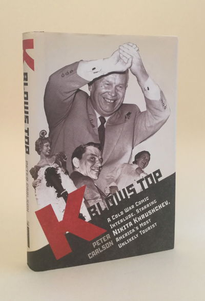 K Blows Top: A Cold War Comic Interlude Starring Nikita Khrushchev, America's Most Unlikely Tourist, Peter Carlson