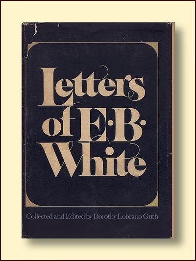 The Letters of E.B. White, Guth, Dorothy Lobrano (ed.)